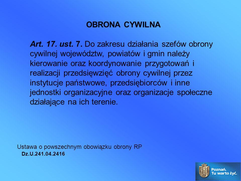 Art. 17. ust. 7. Do zakresu działania szefów obrony cywilnej województw, powiatów i gmin należy kierowanie oraz koordynowanie przygotowań i realizacji