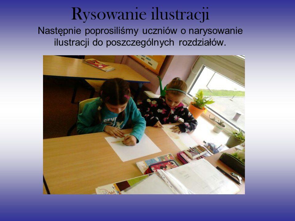 Rysowanie ilustracji Następnie poprosiliśmy uczniów o narysowanie ilustracji do poszczególnych rozdziałów.