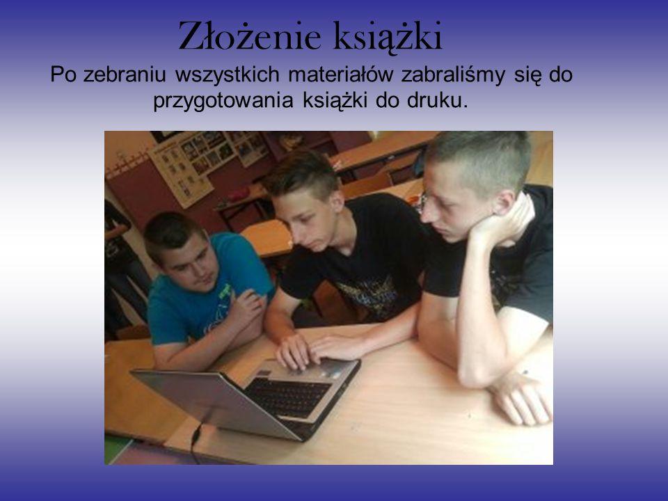 Z ł o ż enie ksi ąż ki Po zebraniu wszystkich materiałów zabraliśmy się do przygotowania książki do druku.