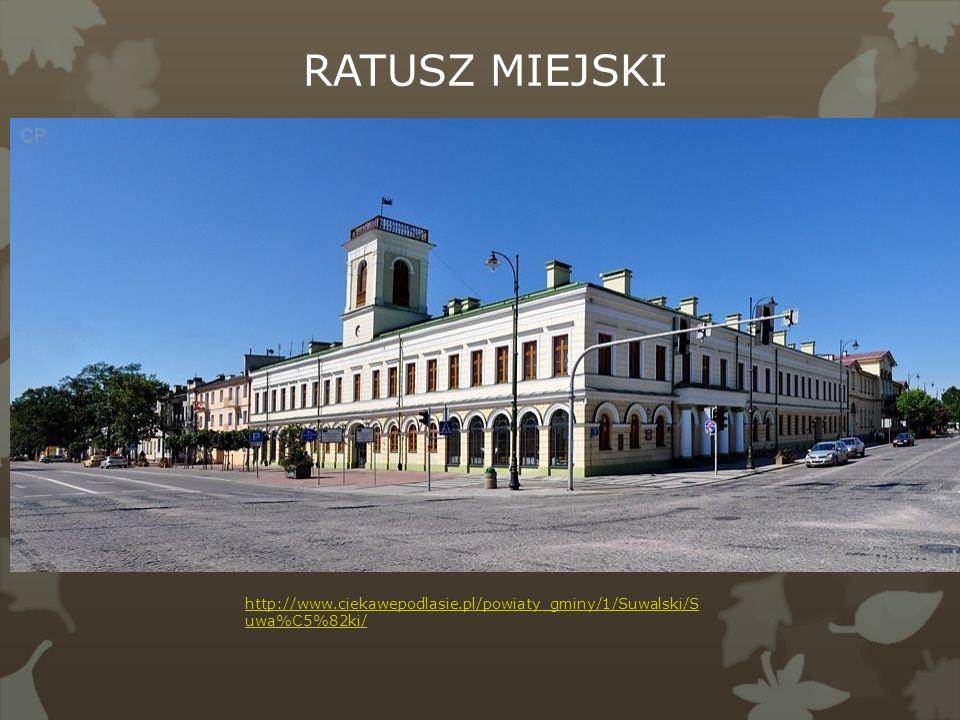 http://www.ciekawepodlasie.pl/powiaty_gminy/1/Suwalski/S uwa%C5%82ki/ RATUSZ MIEJSKI