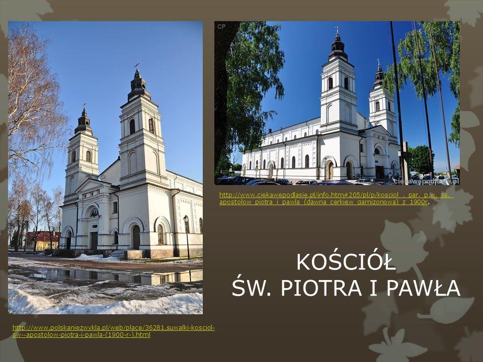 http://www.ciekawepodlasie.pl/info.htm#205/pl/p/kosciol_._par._p.w._ss._ apostolow_piotra_i_pawla_(dawna_cerkiew_garnizonowa)_z_1900rhttp://www.ciekaw