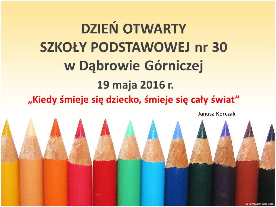 DZIEŃ OTWARTY SZKOŁY PODSTAWOWEJ nr 30 w Dąbrowie Górniczej 19 maja 2016 r.