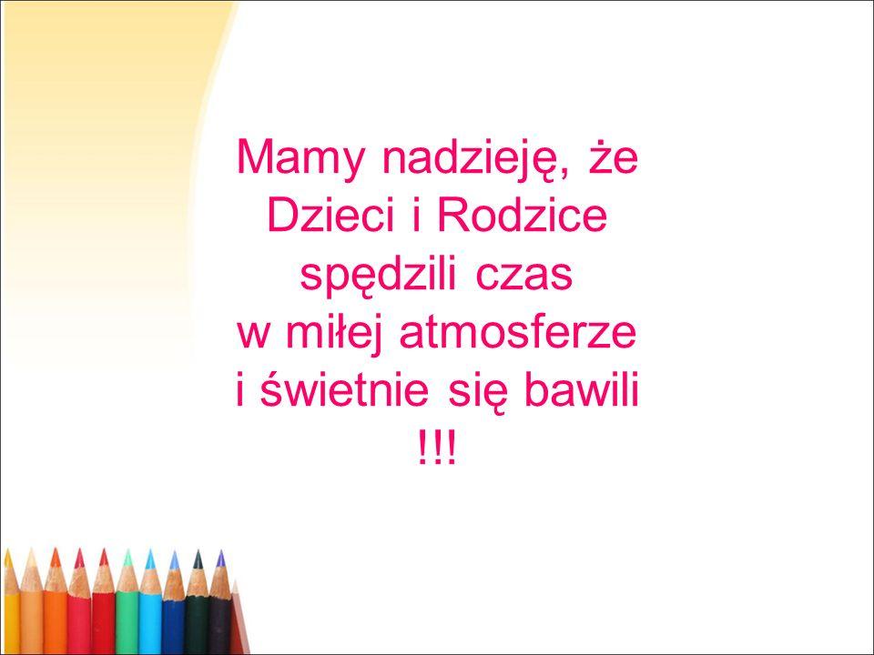 Mamy nadzieję, że Dzieci i Rodzice spędzili czas w miłej atmosferze i świetnie się bawili !!!