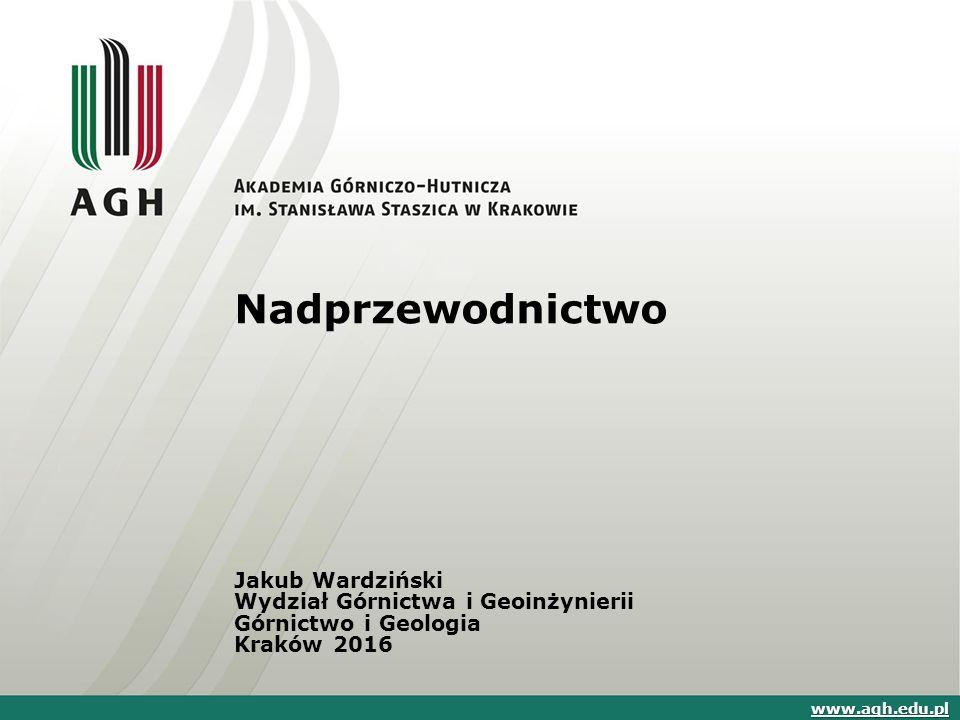 Nadprzewodnictwo Jakub Wardziński Wydział Górnictwa i Geoinżynierii Górnictwo i Geologia Kraków 2016 www.agh.edu.pl