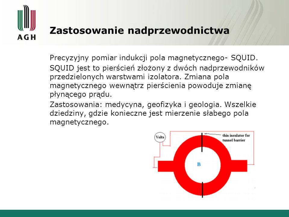 Zastosowanie nadprzewodnictwa Precyzyjny pomiar indukcji pola magnetycznego- SQUID. SQUID jest to pierścień złożony z dwóch nadprzewodników przedzielo