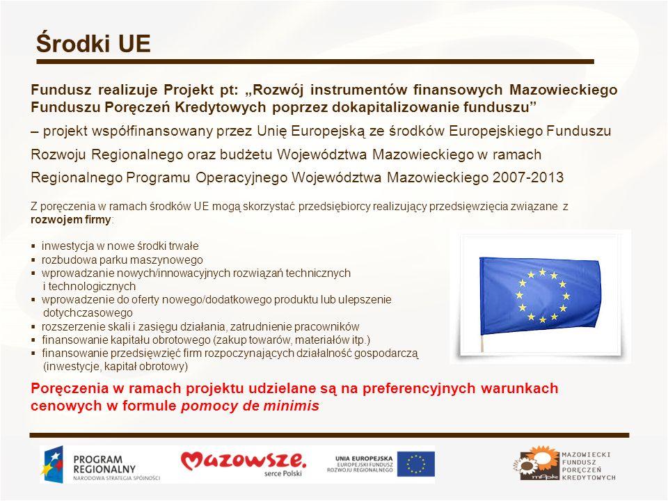 """Środki UE Fundusz realizuje Projekt pt: """"Rozwój instrumentów finansowych Mazowieckiego Funduszu Poręczeń Kredytowych poprzez dokapitalizowanie fundusz"""