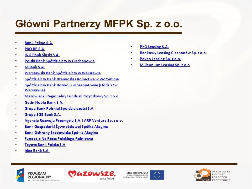 Główni Partnerzy MFPK Sp. z o.o. Bank Pekao S.A. PKO BP S.A. ING Bank Śląski S.A. Polski Bank Spółdzielczy w Ciechanowie MBank S.A. Warszawski Bank Sp