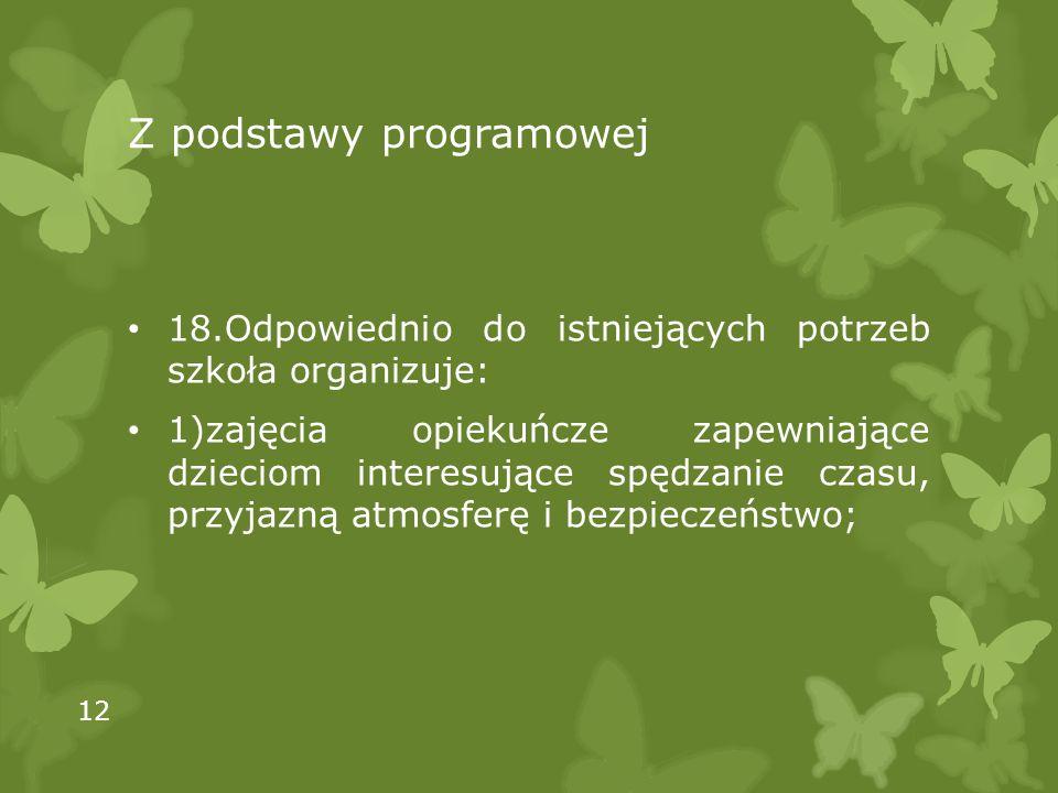 Z podstawy programowej 18.Odpowiednio do istniejących potrzeb szkoła organizuje: 1)zajęcia opiekuńcze zapewniające dzieciom interesujące spędzanie cza