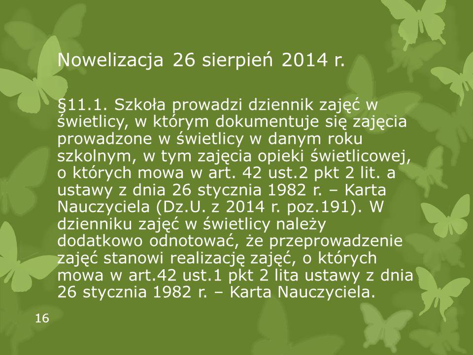 Nowelizacja 26 sierpień 2014 r. §11.1. Szkoła prowadzi dziennik zajęć w świetlicy, w którym dokumentuje się zajęcia prowadzone w świetlicy w danym rok