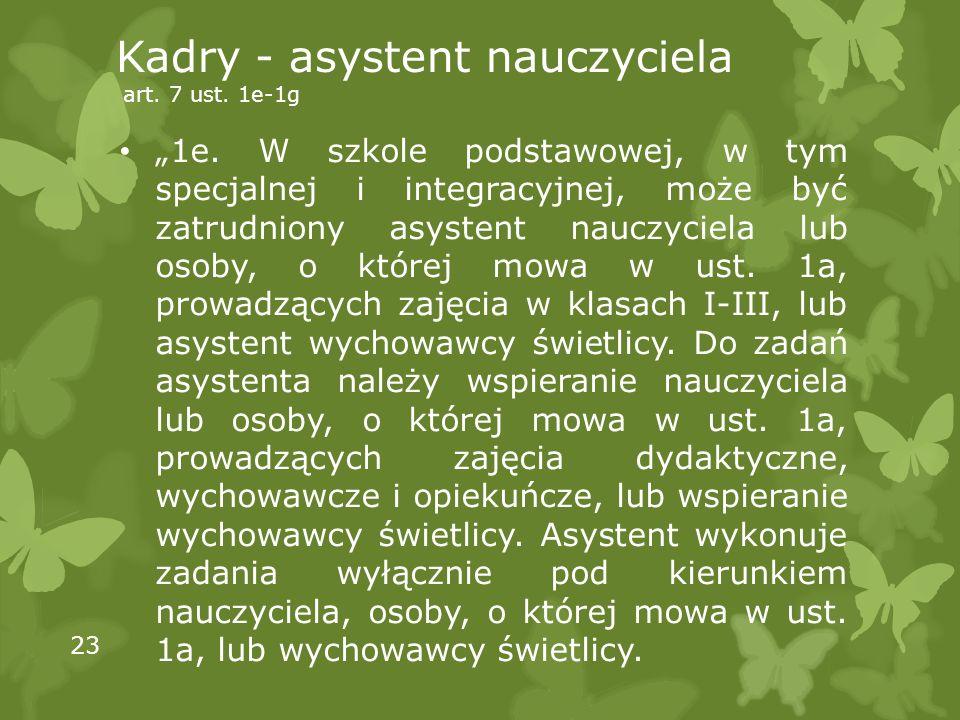 """Kadry - asystent nauczyciela art. 7 ust. 1e-1g """"1e. W szkole podstawowej, w tym specjalnej i integracyjnej, może być zatrudniony asystent nauczyciela"""