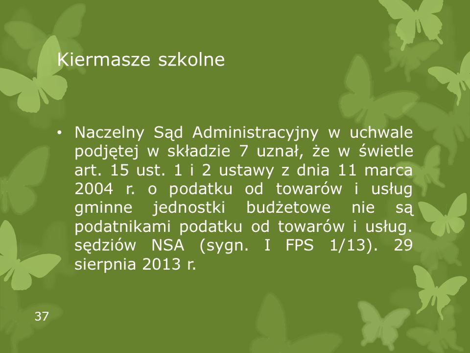 Kiermasze szkolne Naczelny Sąd Administracyjny w uchwale podjętej w składzie 7 uznał, że w świetle art. 15 ust. 1 i 2 ustawy z dnia 11 marca 2004 r. o