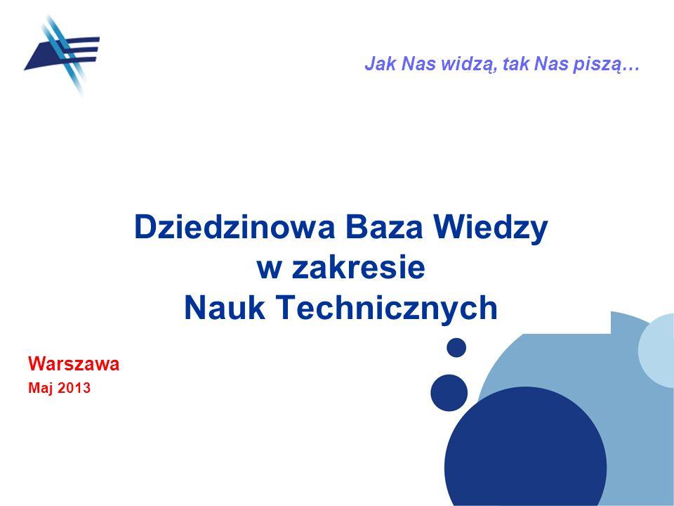 Dziedzinowa Baza Wiedzy w zakresie Nauk Technicznych Warszawa Maj 2013 Jak Nas widzą, tak Nas piszą…