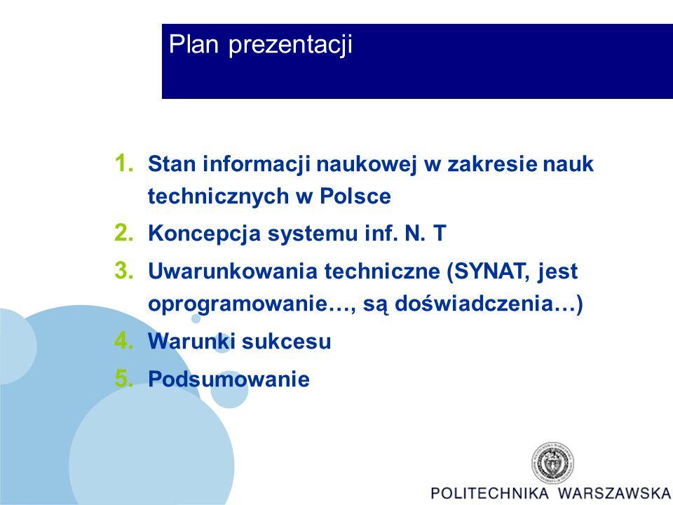 Plan prezentacji 1. Stan informacji naukowej w zakresie nauk technicznych w Polsce 2.
