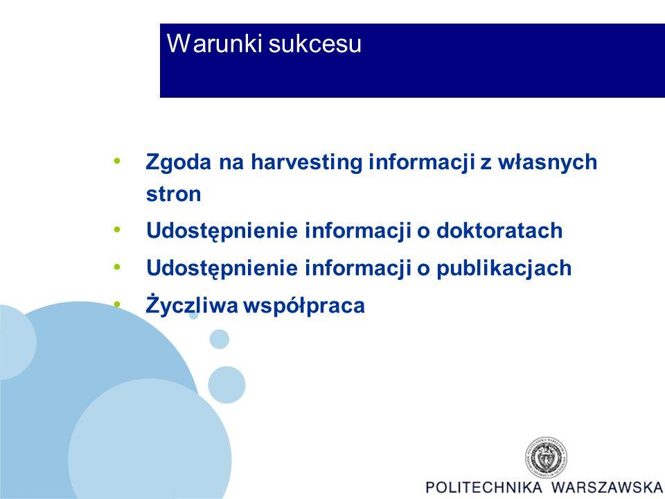 Warunki sukcesu Zgoda na harvesting informacji z własnych stron Udostępnienie informacji o doktoratach Udostępnienie informacji o publikacjach Życzliwa współpraca