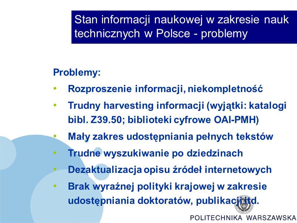 Stan informacji naukowej w zakresie nauk technicznych w Polsce - problemy Problemy: Rozproszenie informacji, niekompletność Trudny harvesting informacji (wyjątki: katalogi bibl.