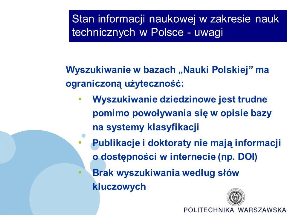 """Stan informacji naukowej w zakresie nauk technicznych w Polsce - uwagi Wyszukiwanie w bazach """"Nauki Polskiej ma ograniczoną użyteczność: Wyszukiwanie dziedzinowe jest trudne pomimo powoływania się w opisie bazy na systemy klasyfikacji Publikacje i doktoraty nie mają informacji o dostępności w internecie (np."""