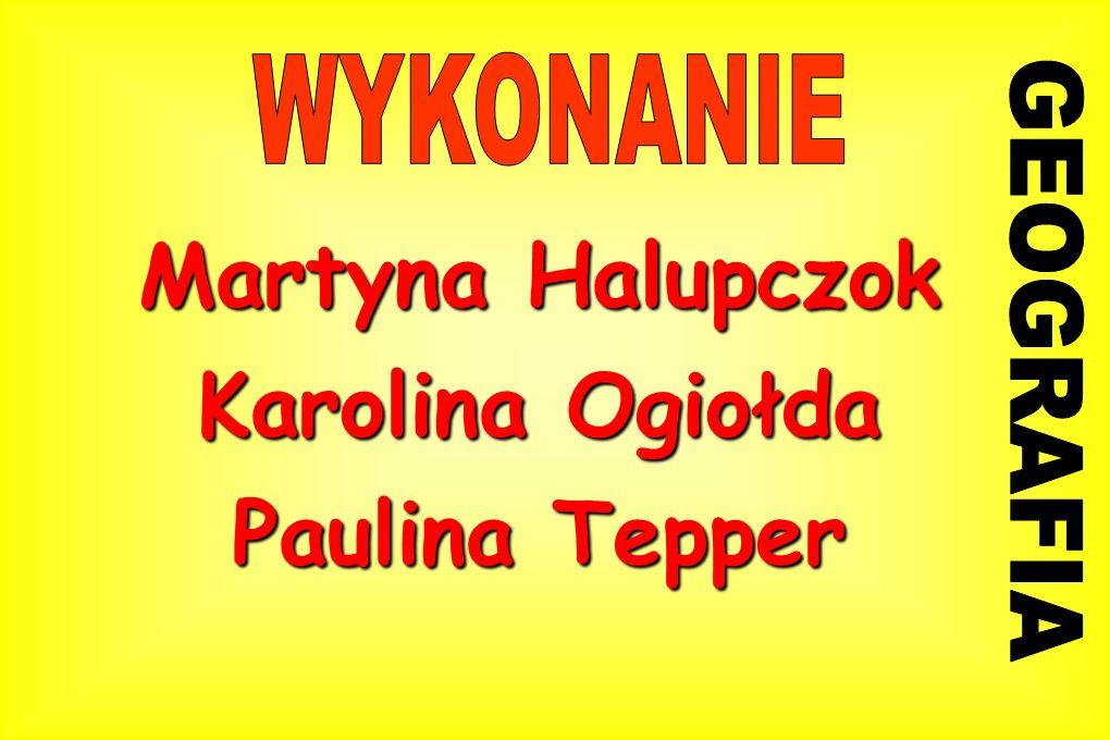Martyna Halupczok Karolina Ogiołda Paulina Tepper