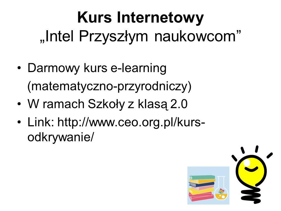 """Kurs Internetowy """"Intel Przyszłym naukowcom Darmowy kurs e-learning (matematyczno-przyrodniczy) W ramach Szkoły z klasą 2.0 Link: http://www.ceo.org.pl/kurs- odkrywanie/"""