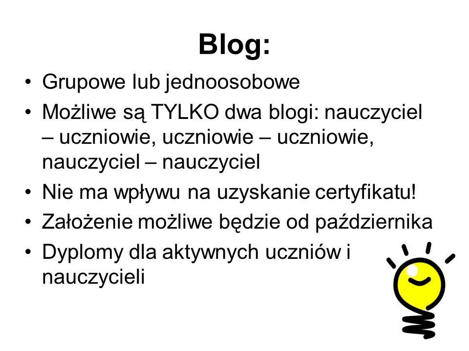 Blog: Grupowe lub jednoosobowe Możliwe są TYLKO dwa blogi: nauczyciel – uczniowie, uczniowie – uczniowie, nauczyciel – nauczyciel Nie ma wpływu na uzyskanie certyfikatu.
