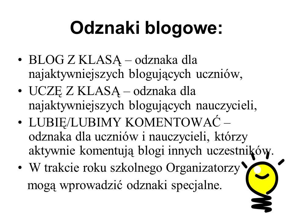 Odznaki blogowe: BLOG Z KLASĄ – odznaka dla najaktywniejszych blogujących uczniów, UCZĘ Z KLASĄ – odznaka dla najaktywniejszych blogujących nauczycieli, LUBIĘ/LUBIMY KOMENTOWAĆ – odznaka dla uczniów i nauczycieli, którzy aktywnie komentują blogi innych uczestników.