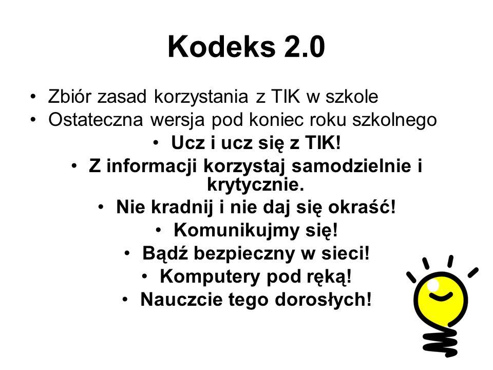 Kodeks 2.0 Zbiór zasad korzystania z TIK w szkole Ostateczna wersja pod koniec roku szkolnego Ucz i ucz się z TIK.