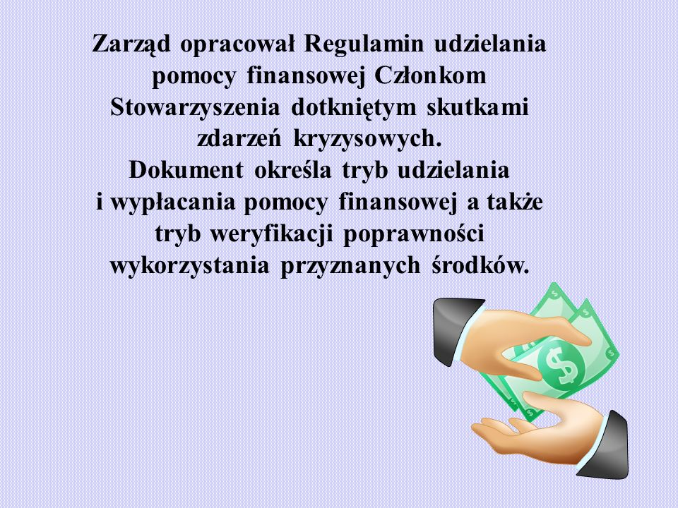 Zarząd opracował Regulamin udzielania pomocy finansowej Członkom Stowarzyszenia dotkniętym skutkami zdarzeń kryzysowych.
