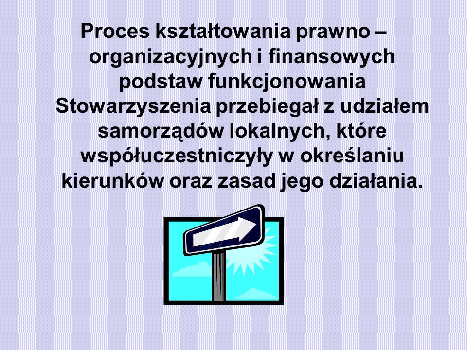 Proces kształtowania prawno – organizacyjnych i finansowych podstaw funkcjonowania Stowarzyszenia przebiegał z udziałem samorządów lokalnych, które współuczestniczyły w określaniu kierunków oraz zasad jego działania.