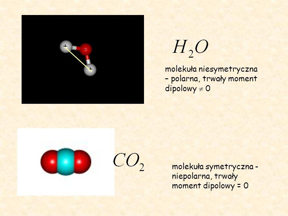 + + - molekuła niesymetryczna – polarna, trwały moment dipolowy  0 molekuła symetryczna - niepolarna, trwały moment dipolowy = 0