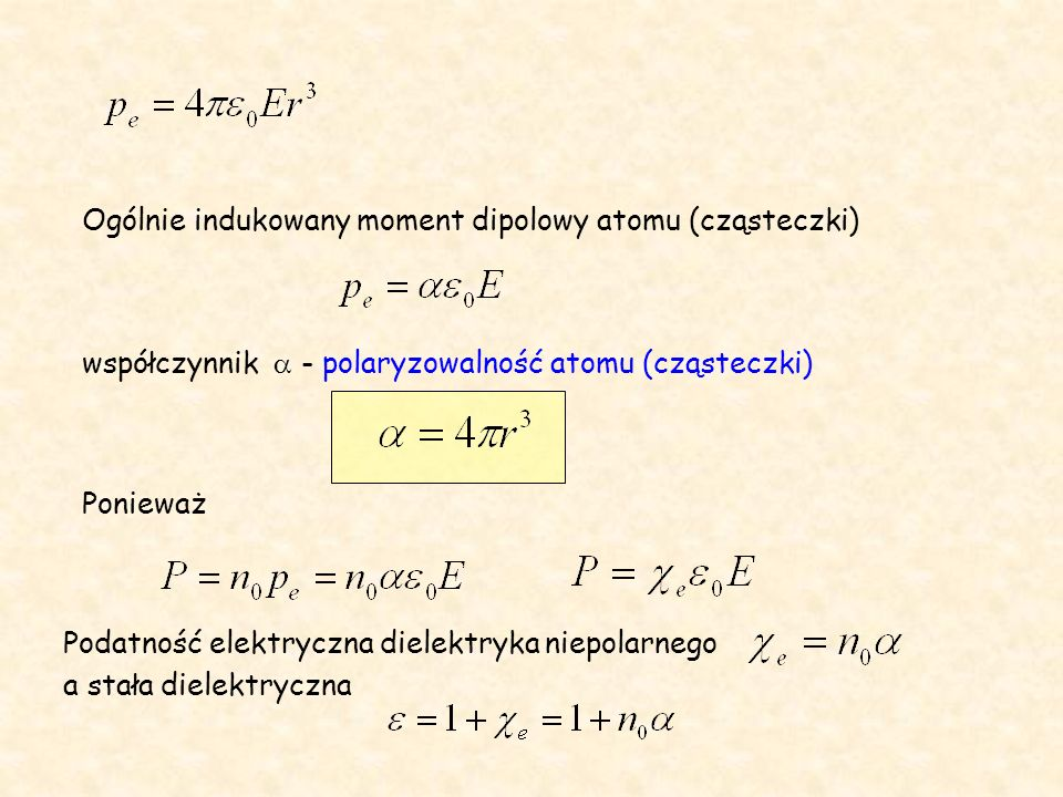 Ogólnie indukowany moment dipolowy atomu (cząsteczki) współczynnik  - polaryzowalność atomu (cząsteczki) Ponieważ Podatność elektryczna dielektryka niepolarnego a stała dielektryczna