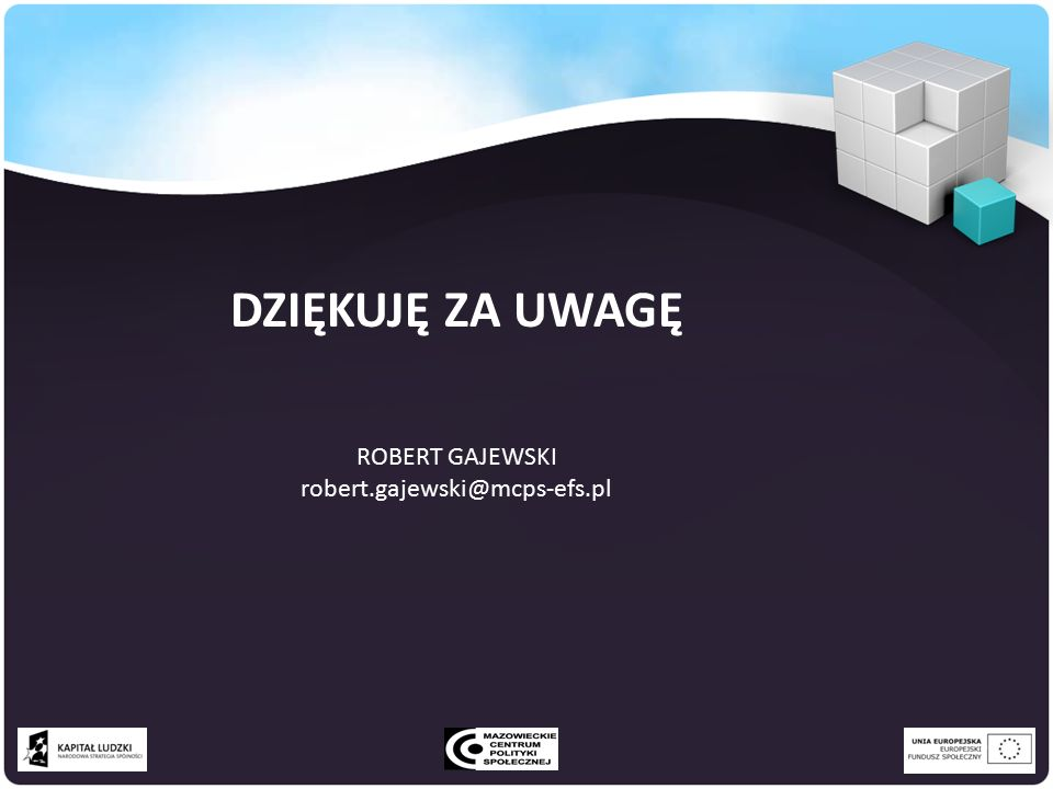 ROBERT GAJEWSKI robert.gajewski@mcps-efs.pl DZIĘKUJĘ ZA UWAGĘ