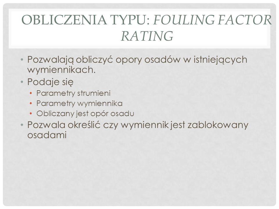 OBLICZENIA TYPU: FOULING FACTOR RATING Pozwalają obliczyć opory osadów w istniejących wymiennikach.