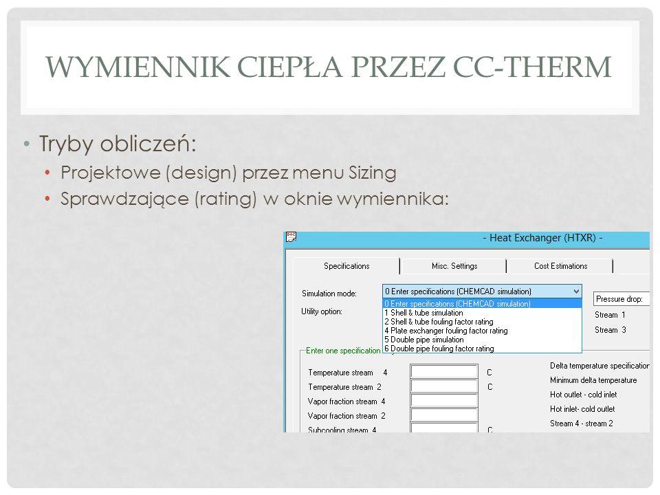 WYMIENNIK CIEPŁA PRZEZ CC-THERM Tryby obliczeń: Projektowe (design) przez menu Sizing Sprawdzające (rating) w oknie wymiennika: