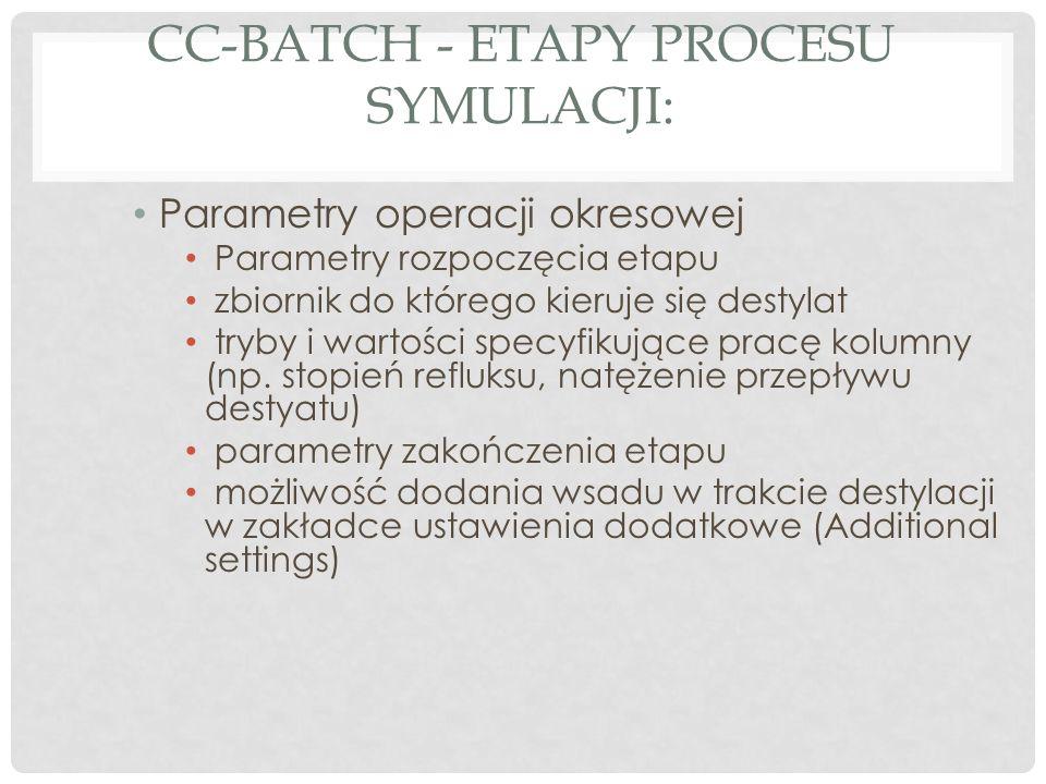 CC-BATCH - ETAPY PROCESU SYMULACJI: Parametry operacji okresowej Parametry rozpoczęcia etapu zbiornik do którego kieruje się destylat tryby i wartości specyfikujące pracę kolumny (np.