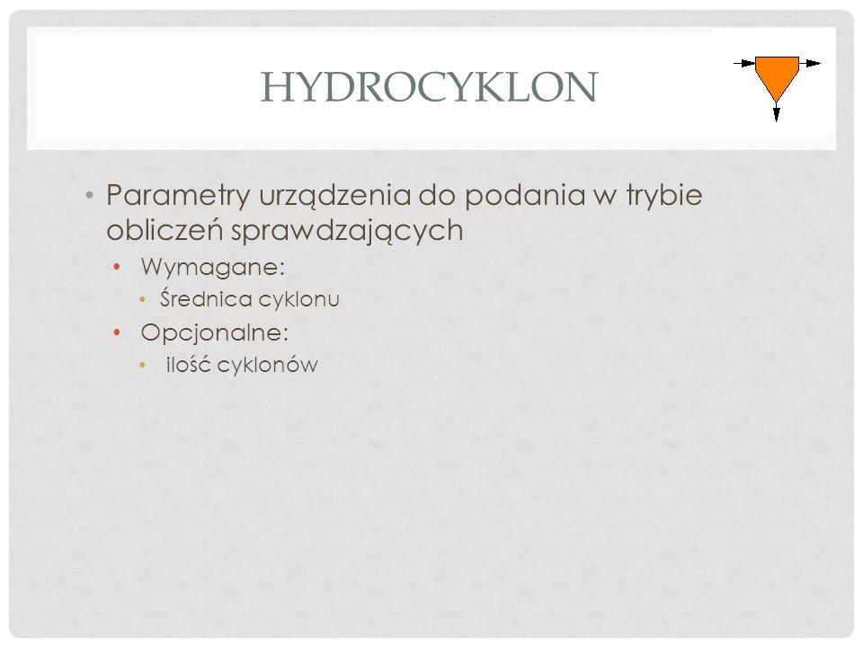 HYDROCYKLON Parametry urządzenia do podania w trybie obliczeń sprawdzających Wymagane: Średnica cyklonu Opcjonalne: ilość cyklonów