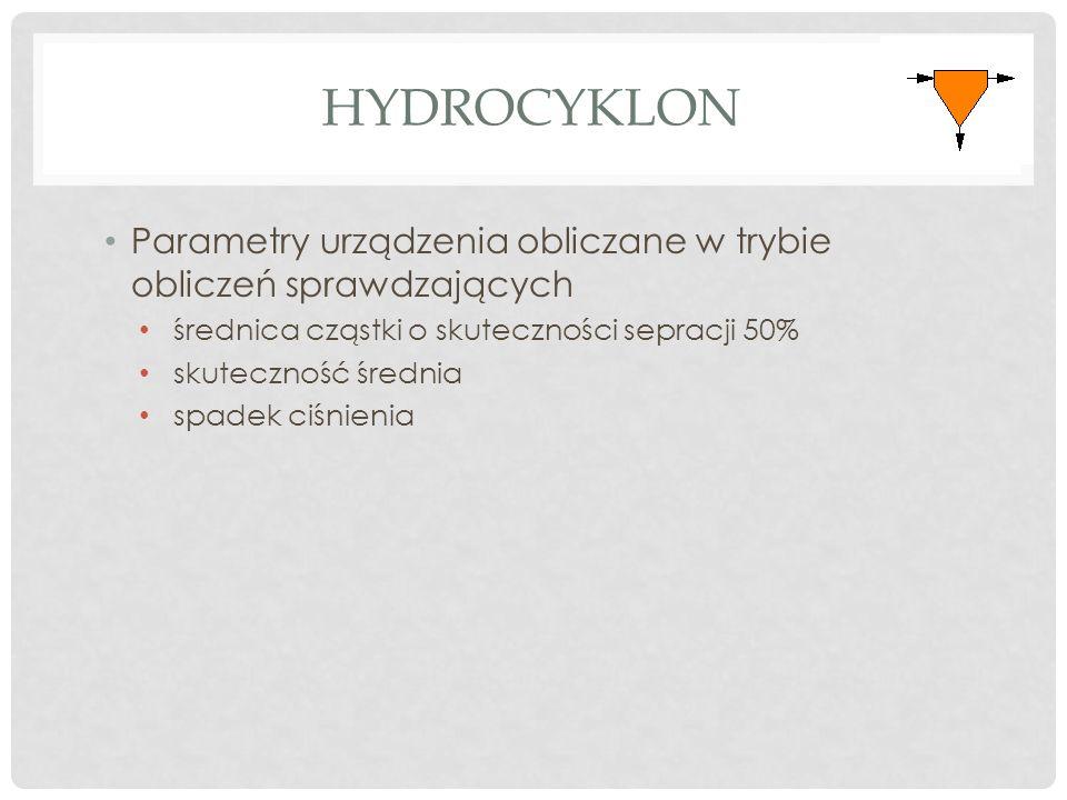 HYDROCYKLON Parametry urządzenia obliczane w trybie obliczeń sprawdzających średnica cząstki o skuteczności sepracji 50% skuteczność średnia spadek ciśnienia