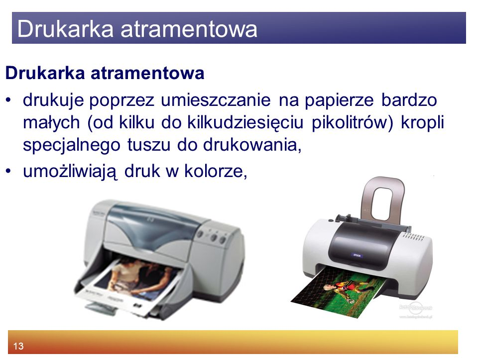 13 Drukarka atramentowa drukuje poprzez umieszczanie na papierze bardzo małych (od kilku do kilkudziesięciu pikolitrów) kropli specjalnego tuszu do drukowania, umożliwiają druk w kolorze, Drukarka atramentowa