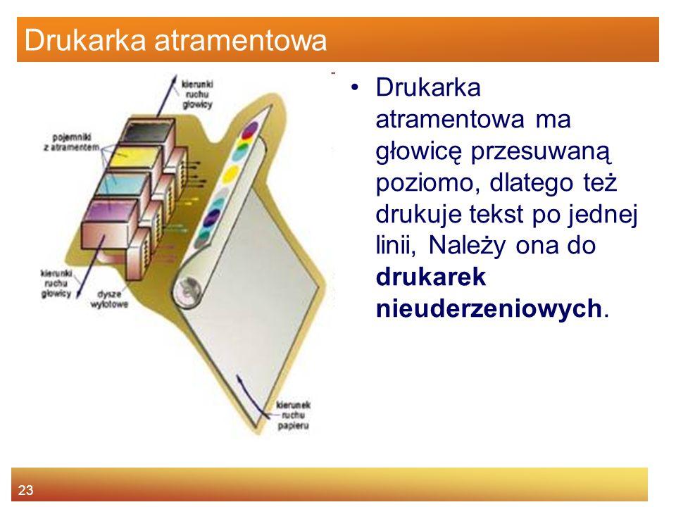 23 Drukarka atramentowa Drukarka atramentowa ma głowicę przesuwaną poziomo, dlatego też drukuje tekst po jednej linii, Należy ona do drukarek nieuderzeniowych.