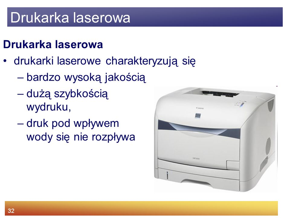 32 Drukarka laserowa drukarki laserowe charakteryzują się –bardzo wysoką jakością –dużą szybkością wydruku, –druk pod wpływem wody się nie rozpływa Drukarka laserowa
