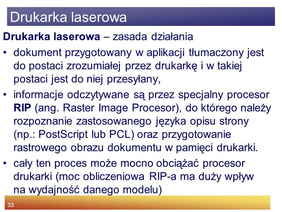 33 Drukarka laserowa – zasada działania dokument przygotowany w aplikacji tłumaczony jest do postaci zrozumiałej przez drukarkę i w takiej postaci jest do niej przesyłany, informacje odczytywane są przez specjalny procesor RIP (ang.