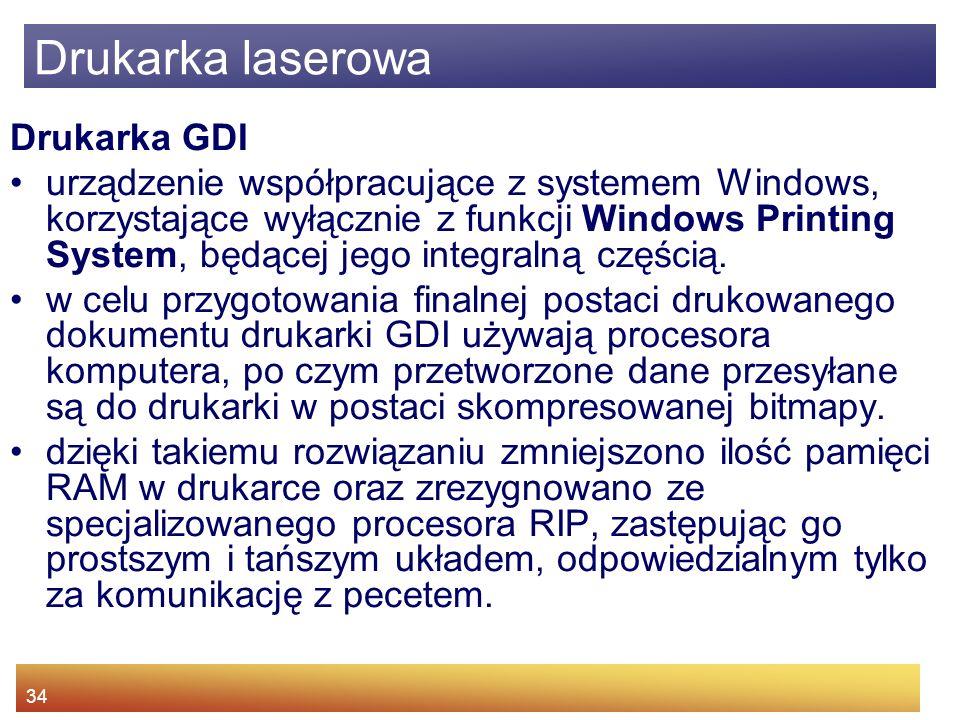 34 Drukarka GDI urządzenie współpracujące z systemem Windows, korzystające wyłącznie z funkcji Windows Printing System, będącej jego integralną częścią.