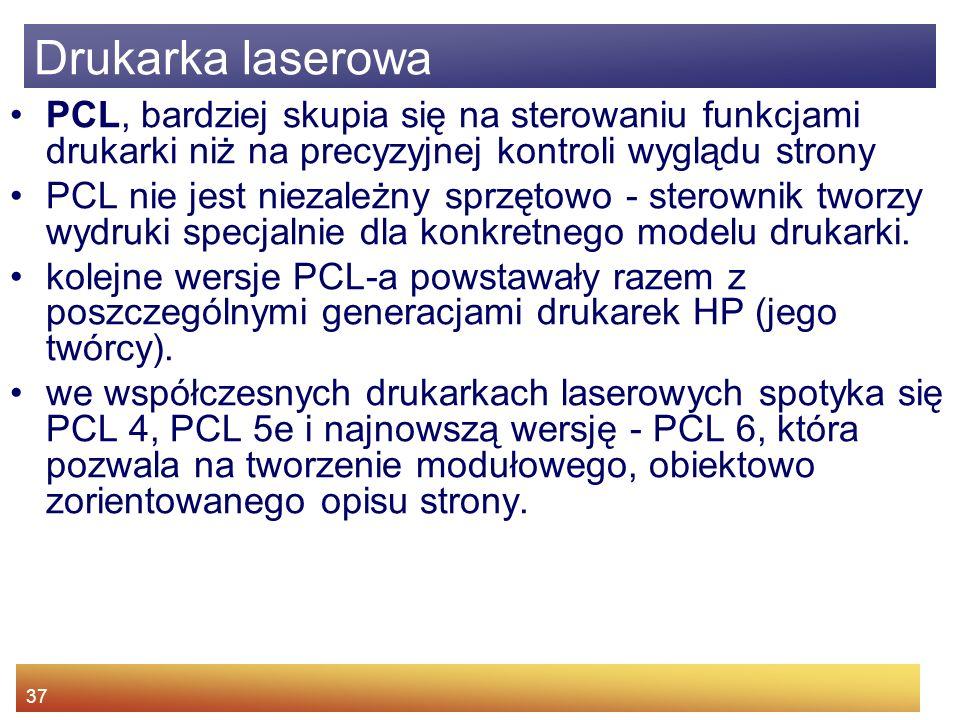 37 PCL, bardziej skupia się na sterowaniu funkcjami drukarki niż na precyzyjnej kontroli wyglądu strony PCL nie jest niezależny sprzętowo - sterownik tworzy wydruki specjalnie dla konkretnego modelu drukarki.