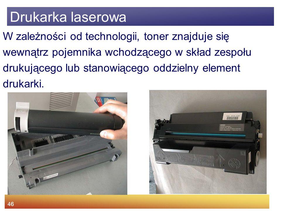 46 W zależności od technologii, toner znajduje się wewnątrz pojemnika wchodzącego w skład zespołu drukującego lub stanowiącego oddzielny element drukarki.
