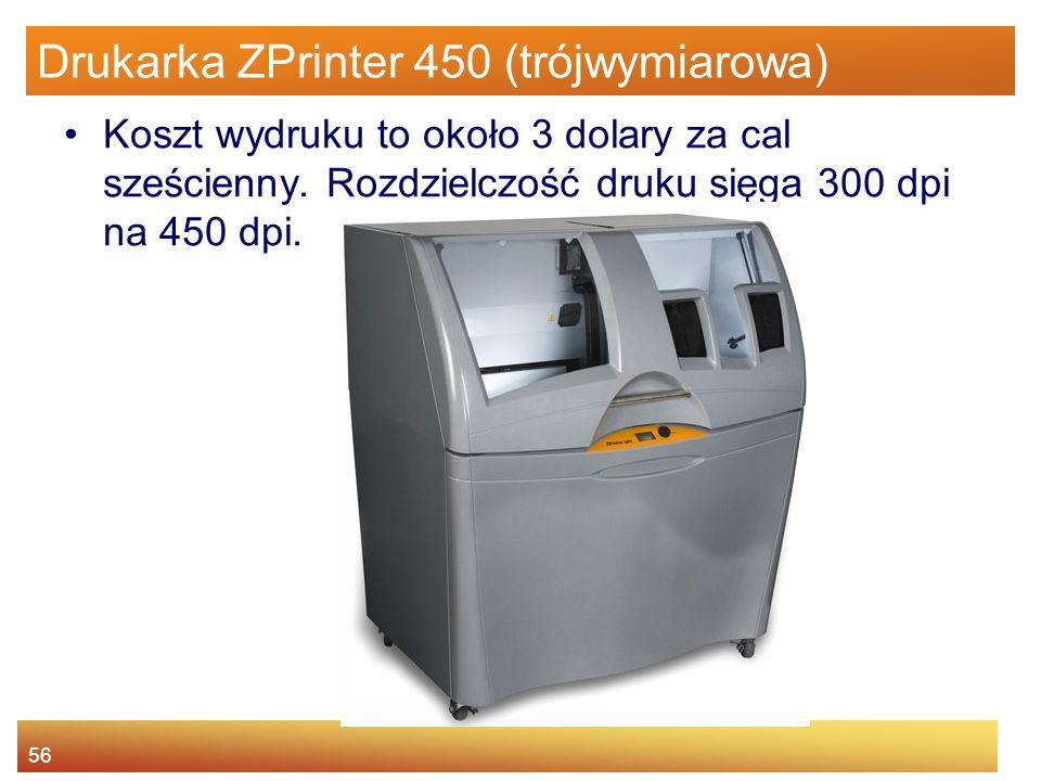 56 Drukarka ZPrinter 450 (trójwymiarowa) Koszt wydruku to około 3 dolary za cal sześcienny.