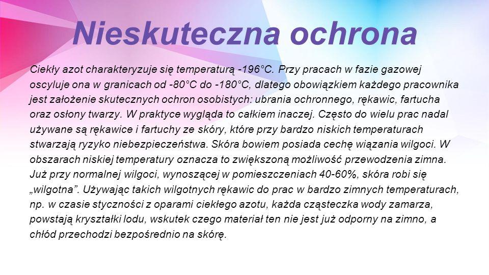 Nieskuteczna ochrona Ciekły azot charakteryzuje się temperaturą -196°C.