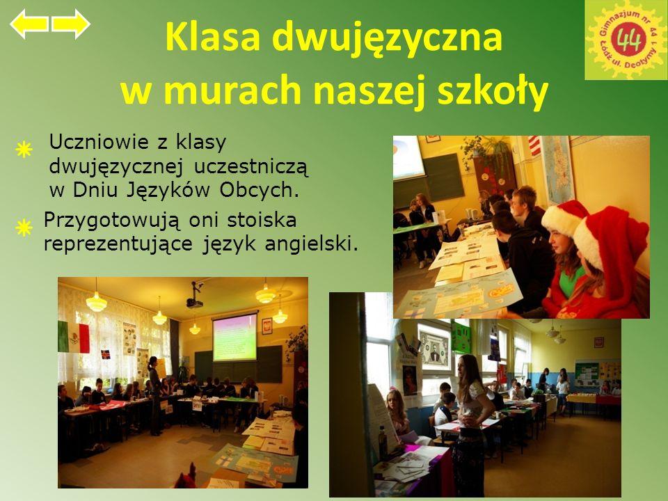Klasa dwujęzyczna z językiem angielskim W naszej szkole istnieje klasa dwujęzyczna. Uczniowie uczą się języka angielskiego 6 godzin tygodniowo, a nauc