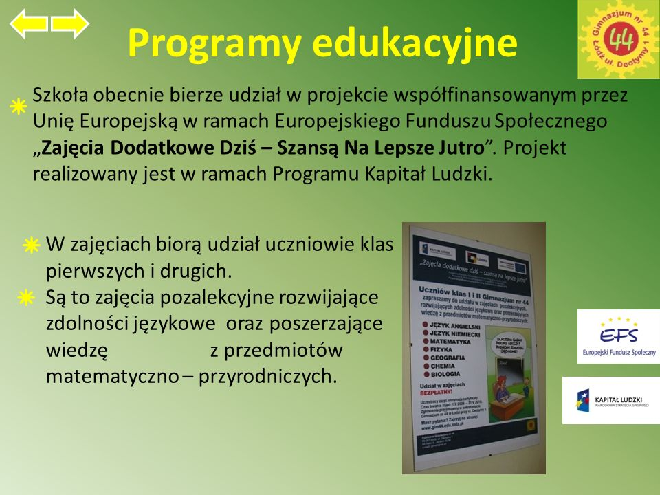 """Programy edukacyjne Szkoła obecnie bierze udział w projekcie współfinansowanym przez Unię Europejską w ramach Europejskiego Funduszu Społecznego """"Zajęcia Dodatkowe Dziś – Szansą Na Lepsze Jutro ."""