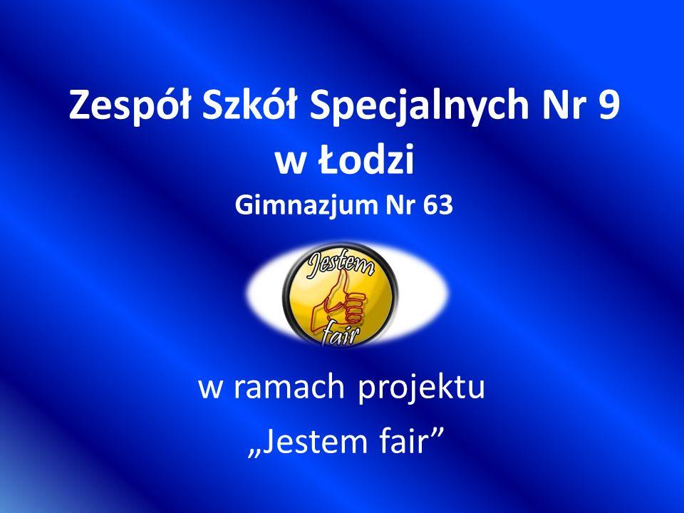 """Zespół Szkół Specjalnych Nr 9 w Łodzi Gimnazjum Nr 63 w ramach projektu """"Jestem fair"""
