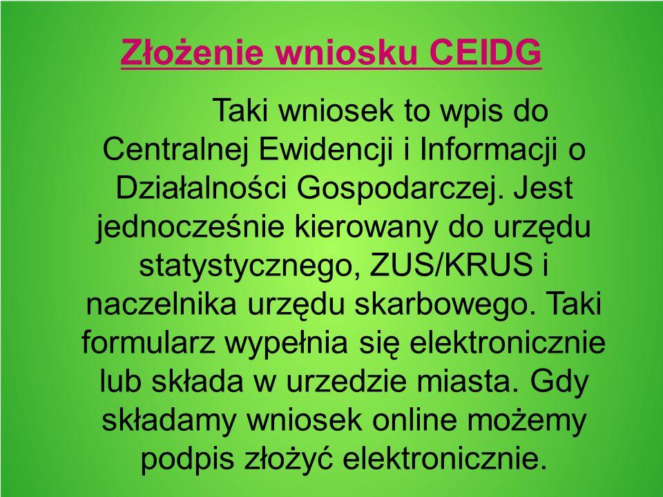 Złożenie wniosku CEIDG Taki wniosek to wpis do Centralnej Ewidencji i Informacji o Działalności Gospodarczej. Jest jednocześnie kierowany do urzędu st