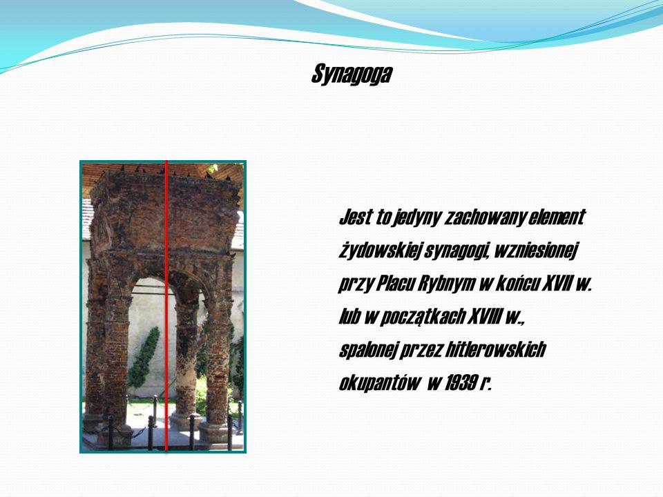 Synagoga Jest to jedyny zachowany element żydowskiej synagogi, wzniesionej przy Placu Rybnym w końcu XVII w. lub w początkach XVIII w., spalonej przez