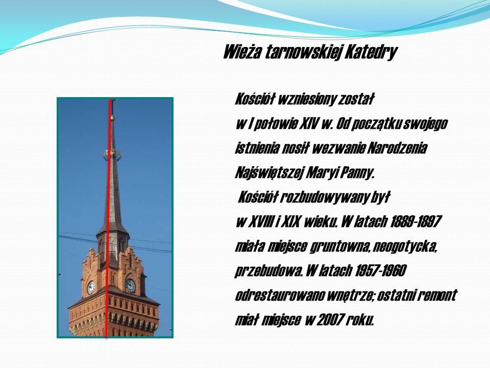 Wieża tarnowskiej Katedry Kościół wzniesiony został w I połowie XIV w. Od początku swojego istnienia nosił wezwanie Narodzenia Najświętszej Maryi Pann
